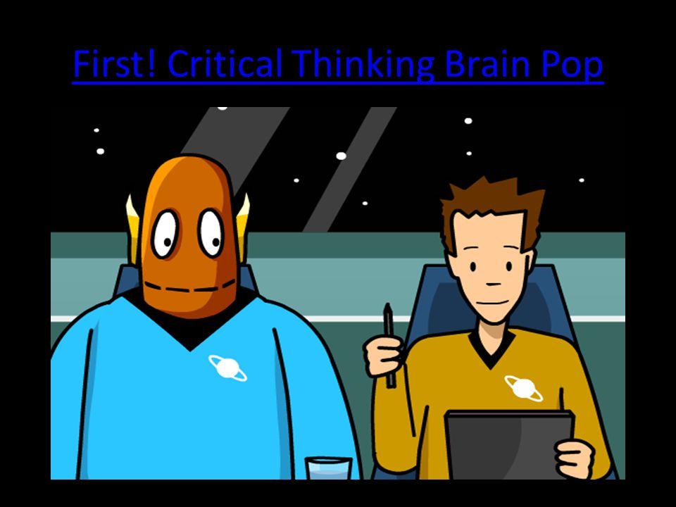 First! Critical Thinking Brain Pop