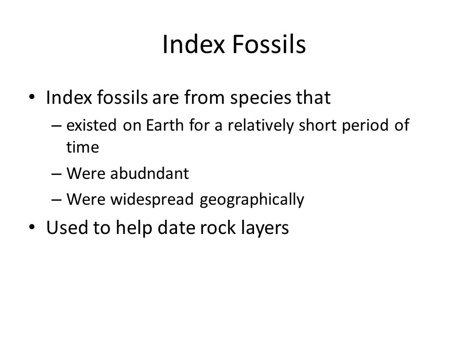 Index Fossils Index fossils are from species that