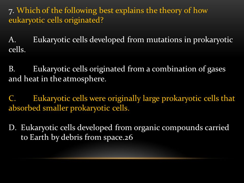 7. Which of the following best explains the theory of how eukaryotic cells originated