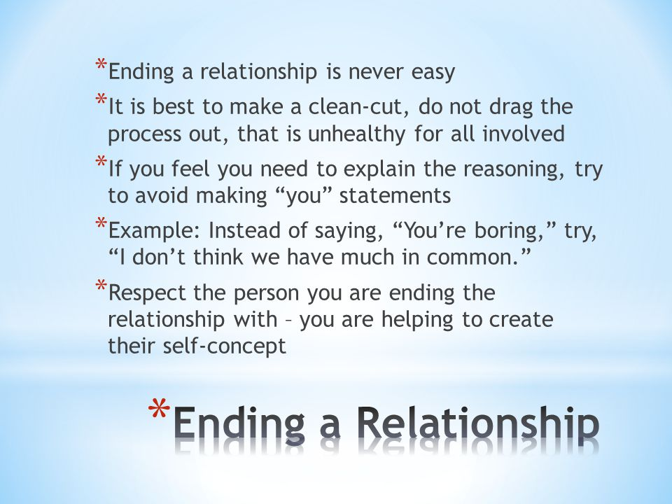 Ending a Relationship Ending a relationship is never easy