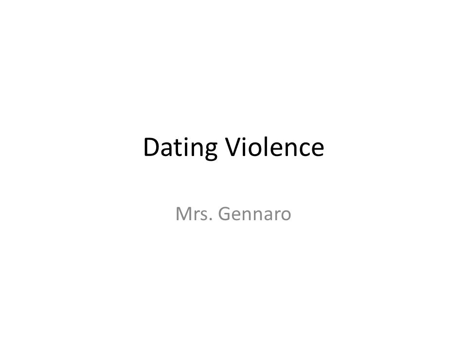 Dating Violence Mrs. Gennaro