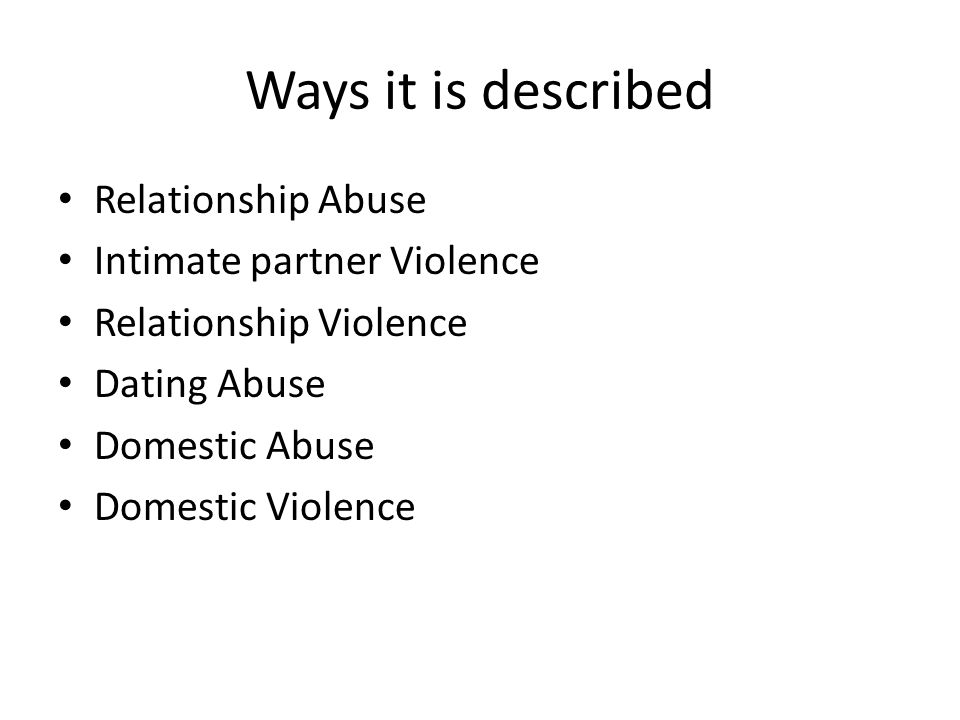 Ways it is described Relationship Abuse Intimate partner Violence