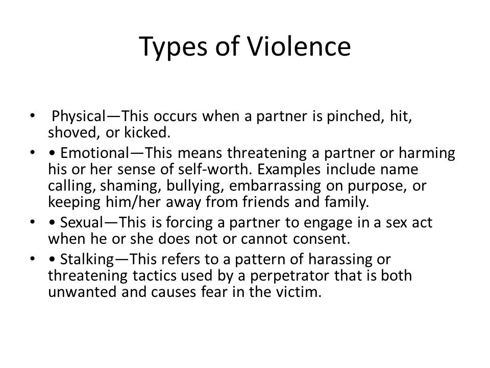 Types of Violence Physical—This occurs when a partner is pinched, hit, shoved, or kicked.