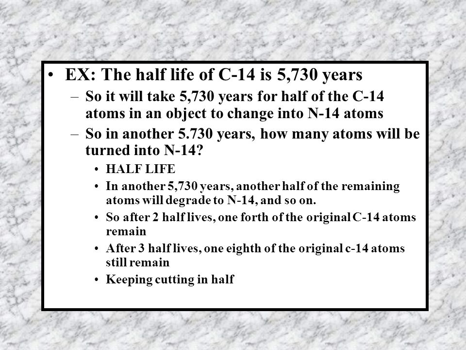EX: The half life of C-14 is 5,730 years