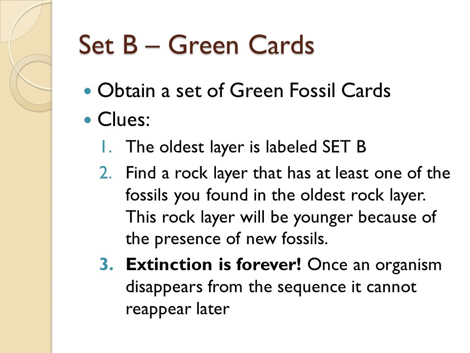Set B – Green Cards Obtain a set of Green Fossil Cards Clues: