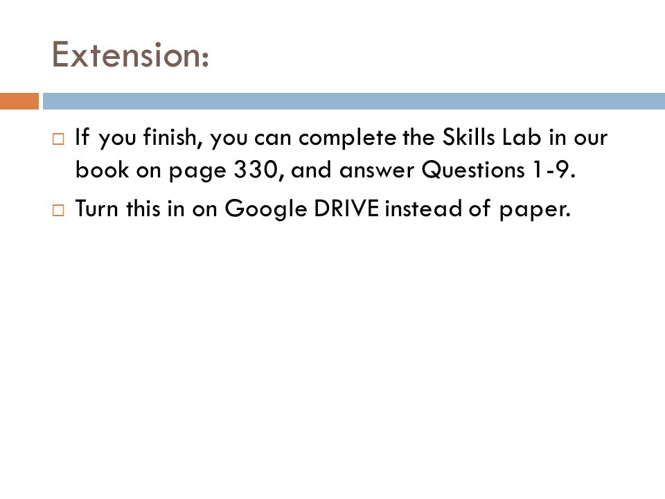 Extension: If you finish, you can complete the Skills Lab in our book on page 330, and answer Questions 1-9.