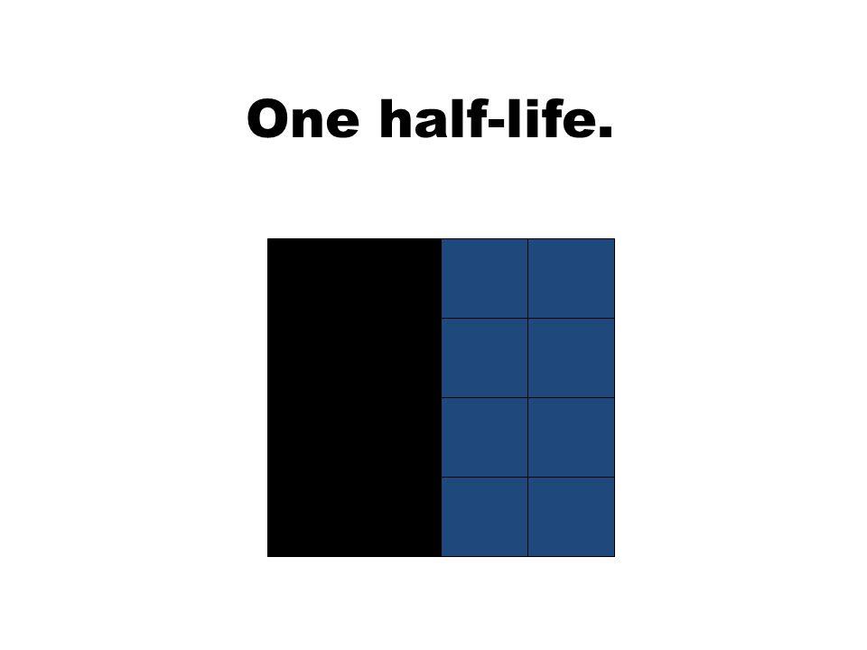 One half-life.