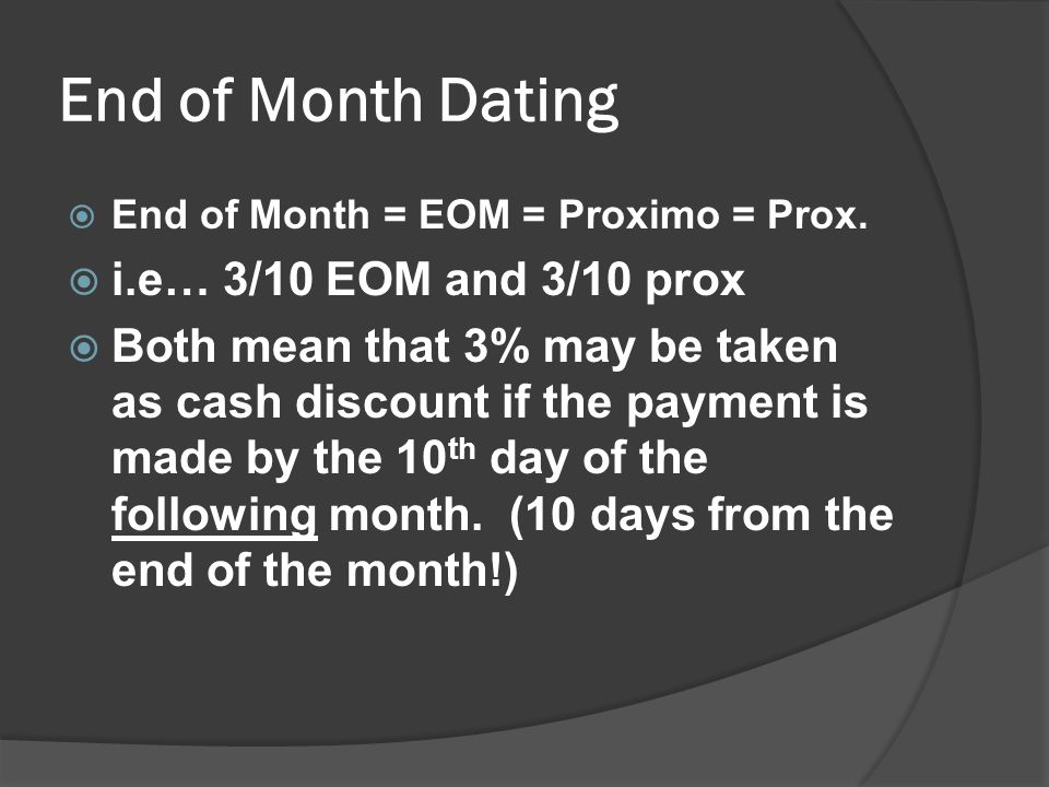 End of Month Dating i.e… 3/10 EOM and 3/10 prox