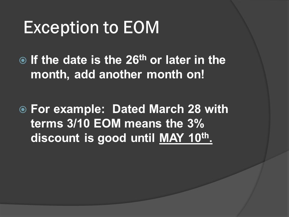 Exception to EOM If the date is the 26th or later in the month, add another month on!