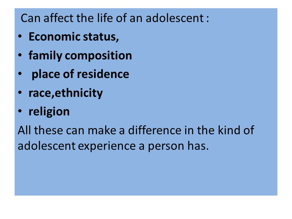 Can affect the life of an adolescent :
