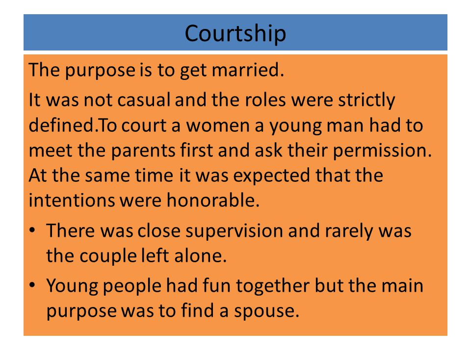 Courtship The purpose is to get married.