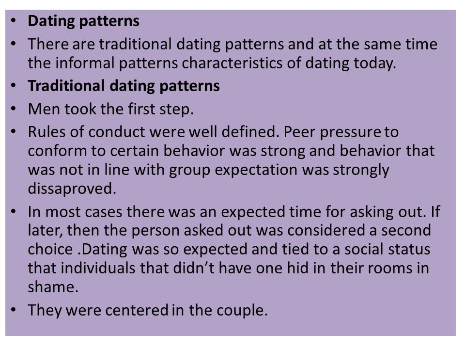 Dating patterns There are traditional dating patterns and at the same time the informal patterns characteristics of dating today.