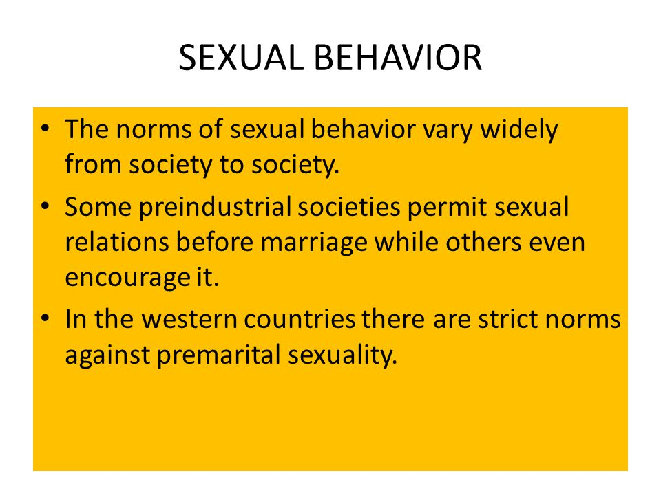 SEXUAL BEHAVIOR The norms of sexual behavior vary widely from society to society.