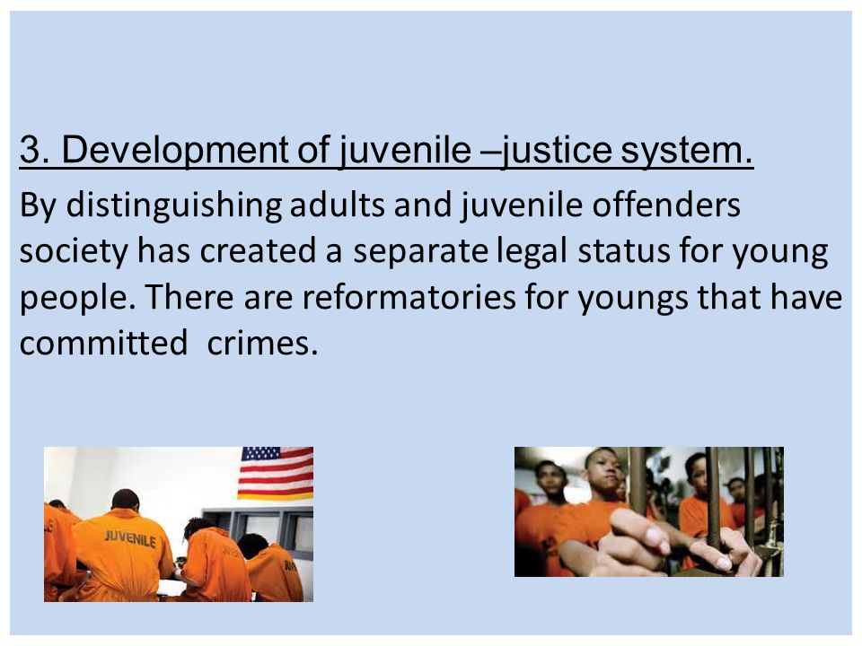 3. Development of juvenile –justice system.