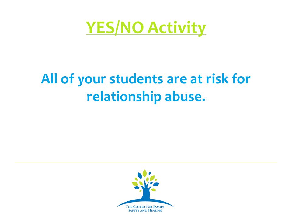 All of your students are at risk for relationship abuse.