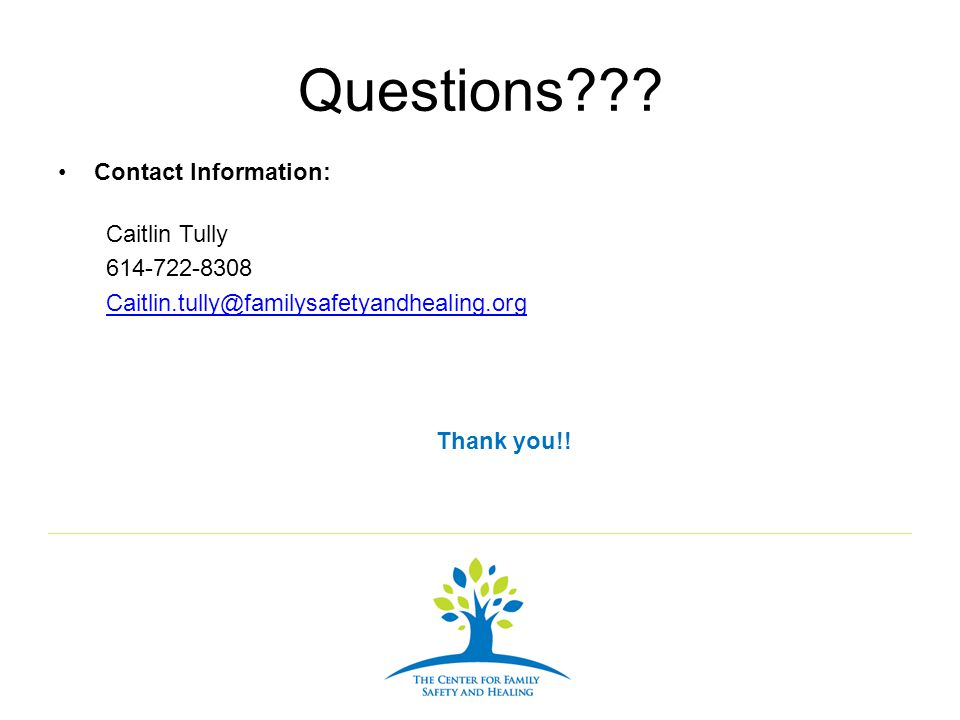 Questions Contact Information: Caitlin Tully. 614-722-8308. Caitlin.tully@familysafetyandhealing.org.