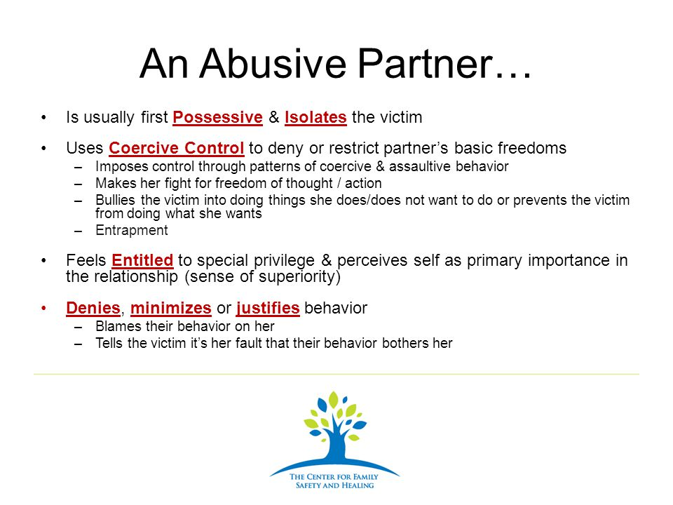 An Abusive Partner… Is usually first Possessive & Isolates the victim
