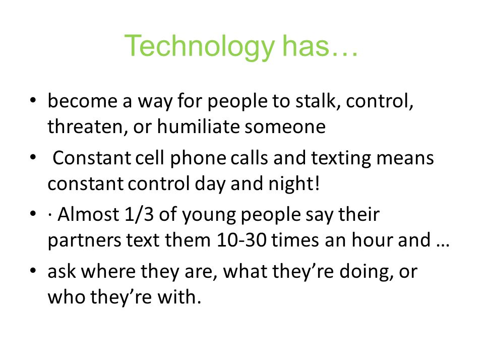 Technology has… become a way for people to stalk, control, threaten, or humiliate someone.