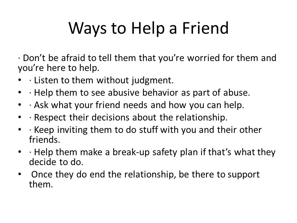 Ways to Help a Friend · Don't be afraid to tell them that you're worried for them and you're here to help.