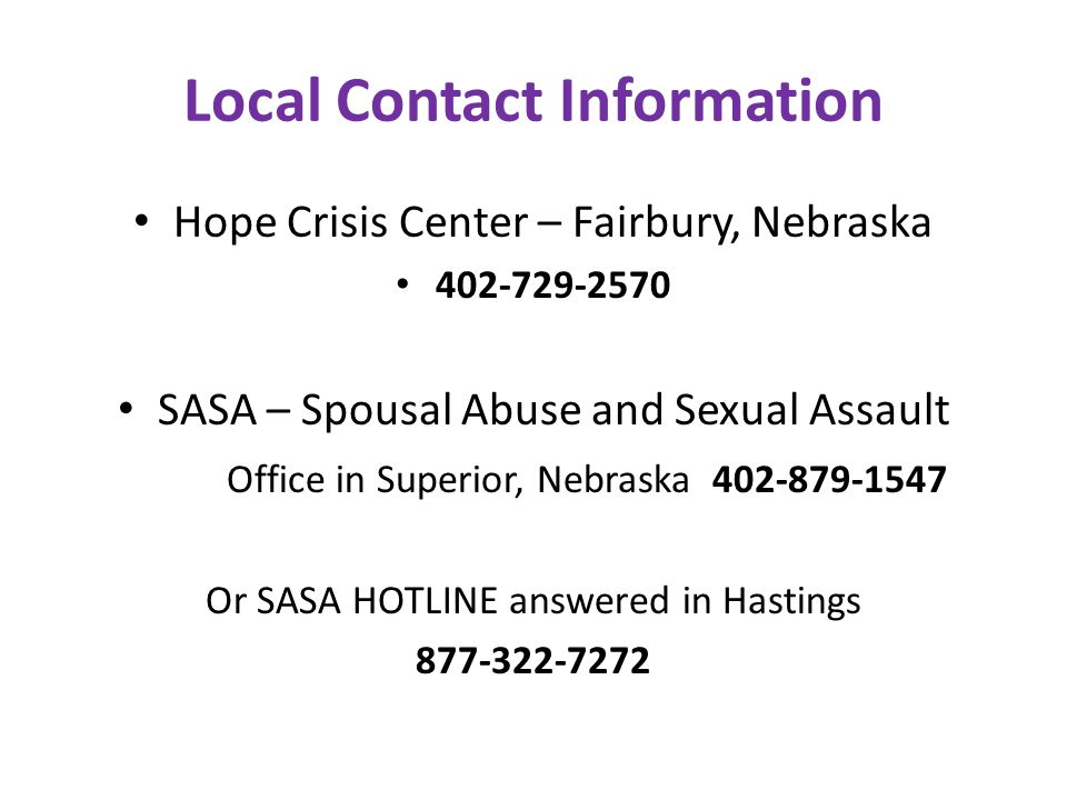 Local Contact Information Hope Crisis Center – Fairbury, Nebraska. 402-729-2570. SASA – Spousal Abuse and Sexual Assault.