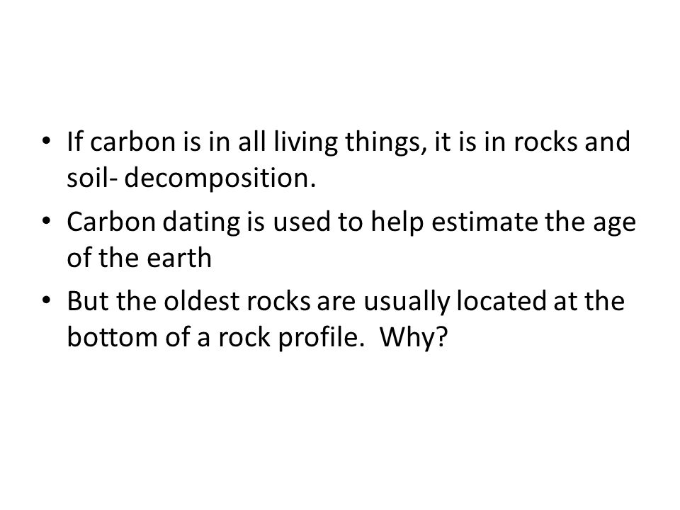 If carbon is in all living things, it is in rocks and soil- decomposition.