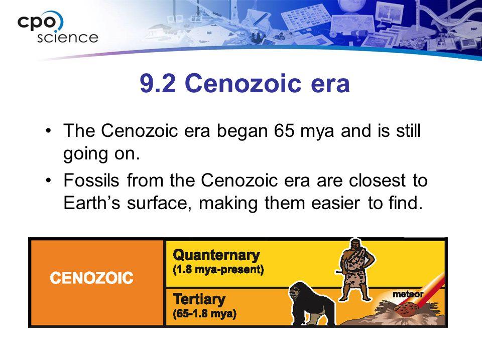 9.2 Cenozoic era The Cenozoic era began 65 mya and is still going on.