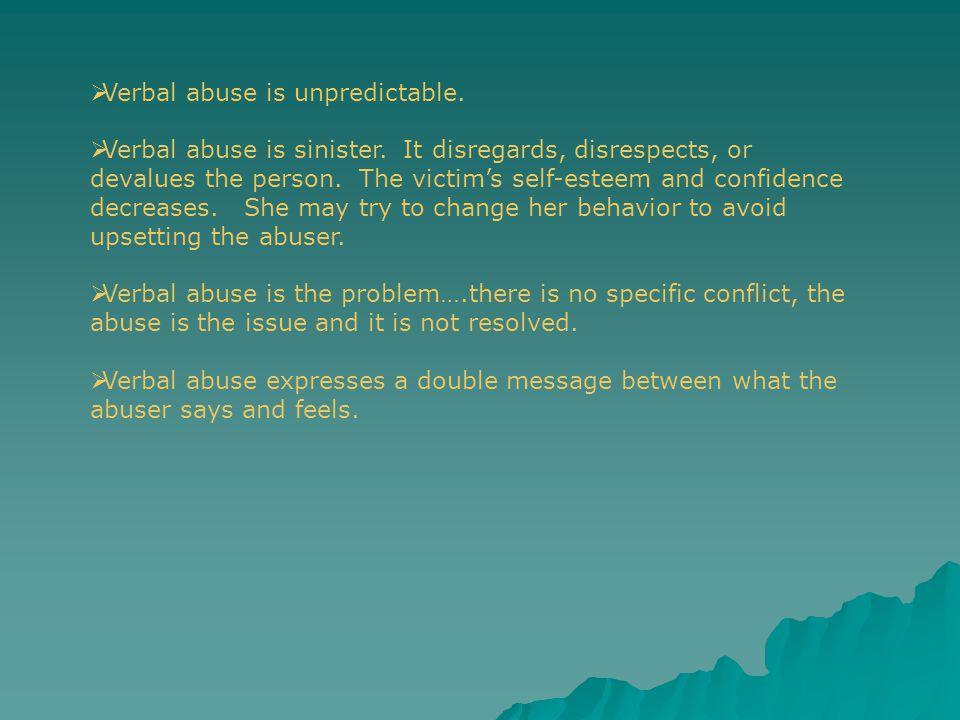 Verbal abuse is unpredictable.
