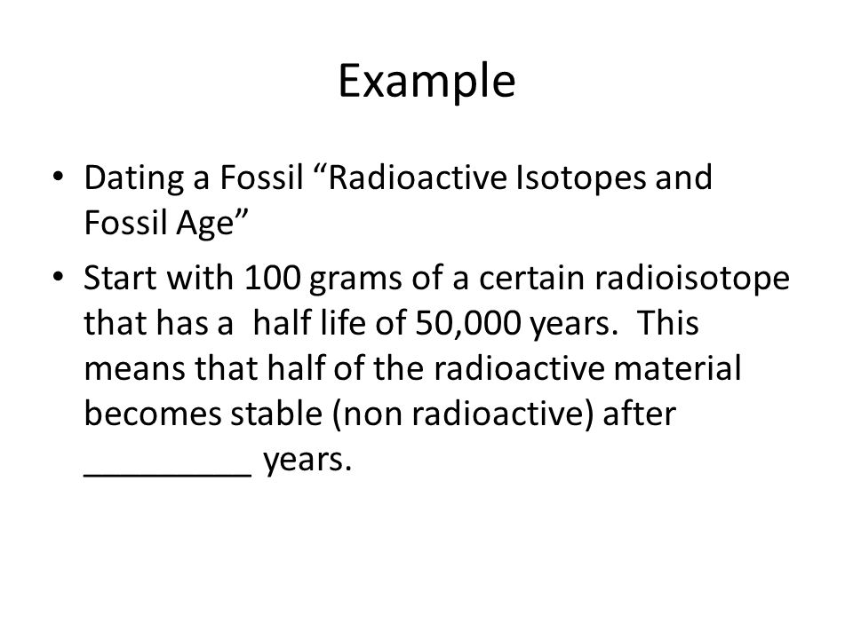 Example Dating a Fossil Radioactive Isotopes and Fossil Age