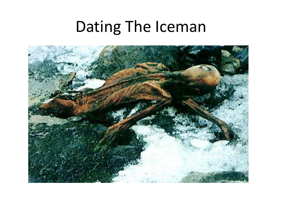 Dating The Iceman