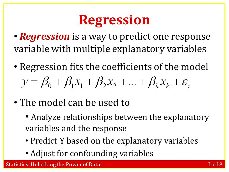Regression Regression is a way to predict one response variable with multiple explanatory variables.