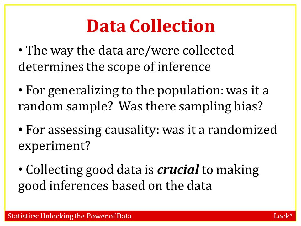 Data Collection The way the data are/were collected determines the scope of inference.