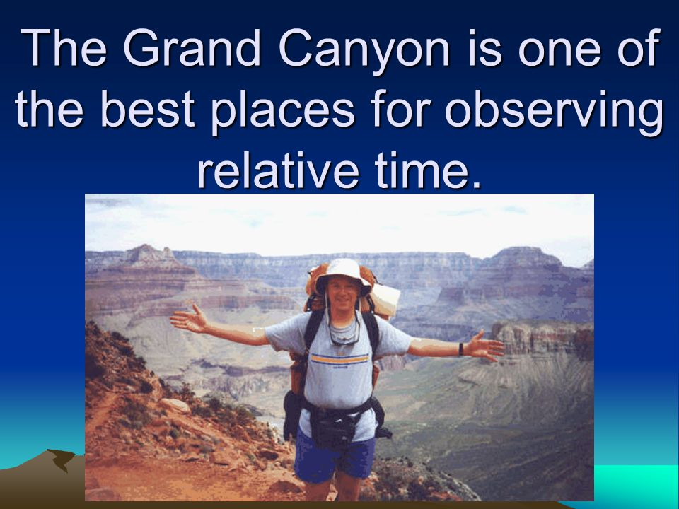 The Grand Canyon is one of the best places for observing relative time.