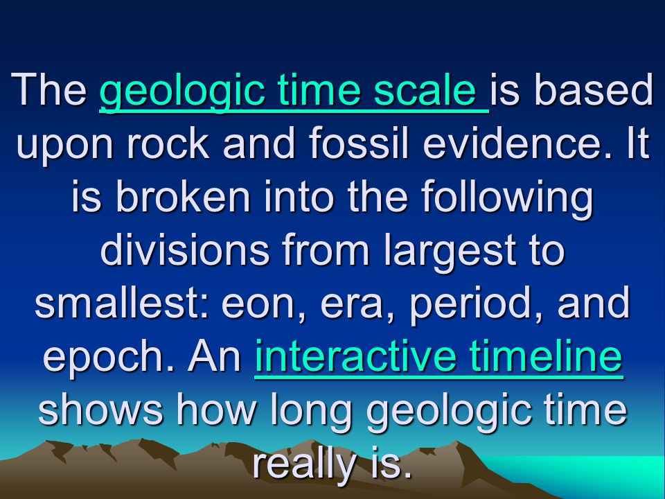The geologic time scale is based upon rock and fossil evidence