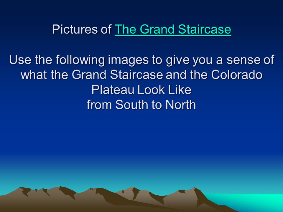 Pictures of The Grand Staircase Use the following images to give you a sense of what the Grand Staircase and the Colorado Plateau Look Like from South to North