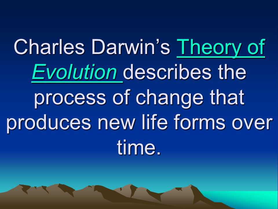 Charles Darwin's Theory of Evolution describes the process of change that produces new life forms over time.