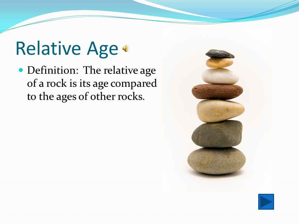 Relative Age Definition: The relative age of a rock is its age compared to the ages of other rocks.