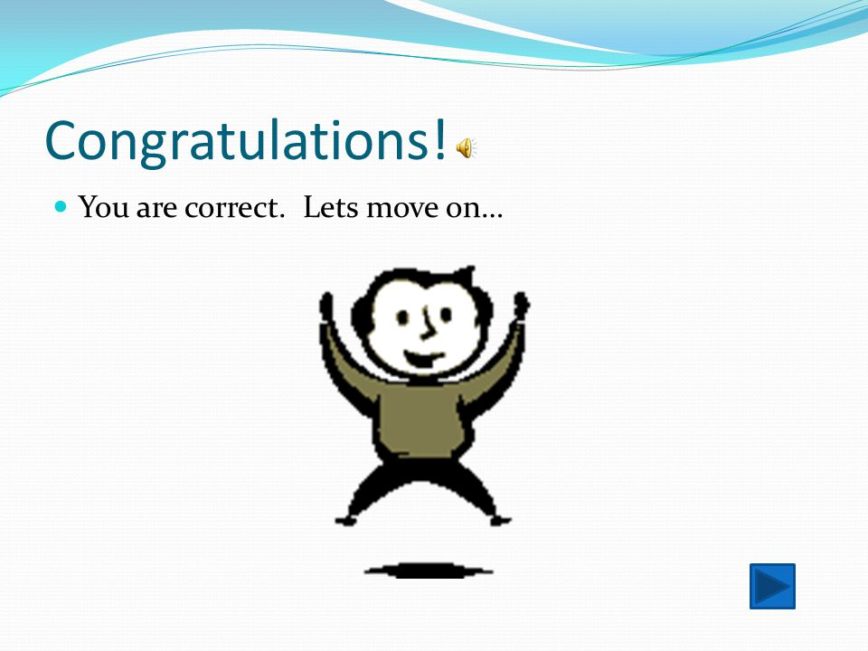 Congratulations! You are correct. Lets move on…