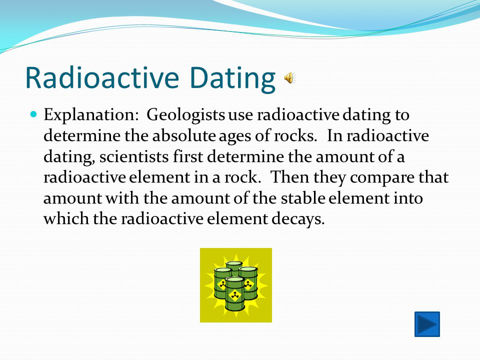 geologists use radioactive dating to do what Faq - radioactive age-dating 1 how do scientists find the age of planets (date  you can use the radioactive elements to measure the age of rocks and minerals.