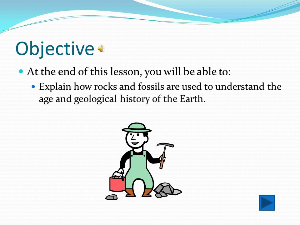 Objective At the end of this lesson, you will be able to: