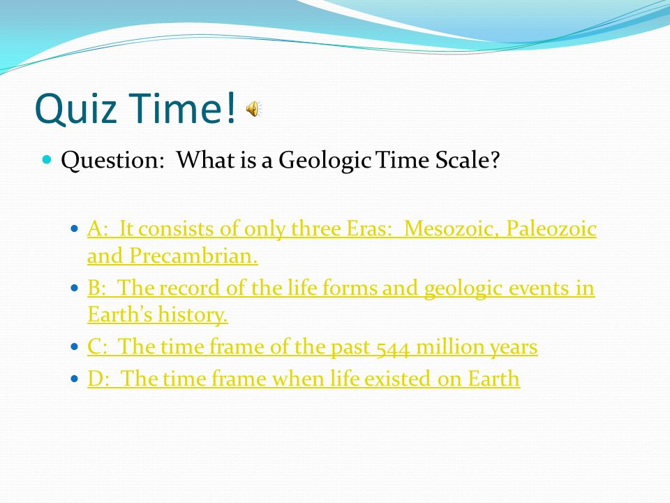 Quiz Time! Question: What is a Geologic Time Scale