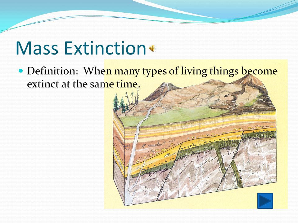Mass Extinction Definition: When many types of living things become extinct at the same time.