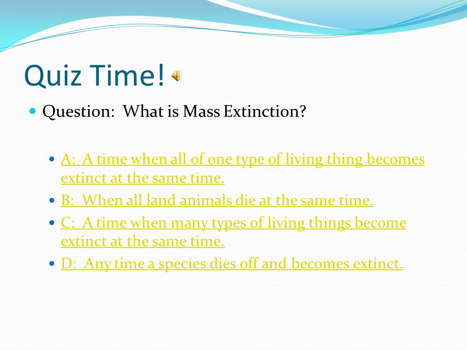 Quiz Time! Question: What is Mass Extinction