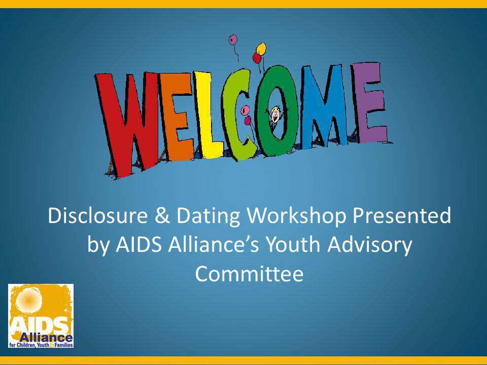 Disclosure & Dating Workshop Presented by AIDS Alliance's Youth Advisory Committee