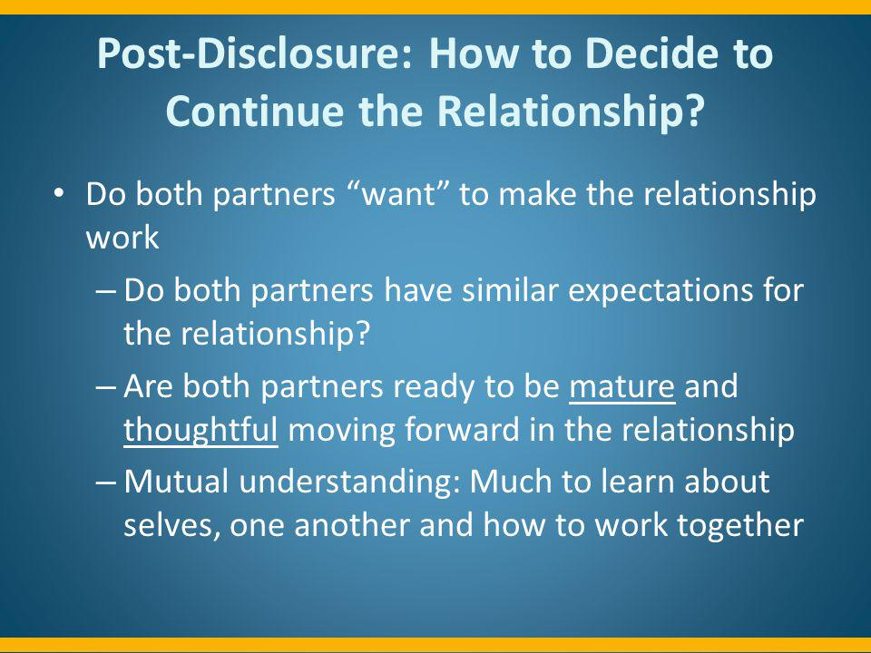 Post-Disclosure: How to Decide to Continue the Relationship