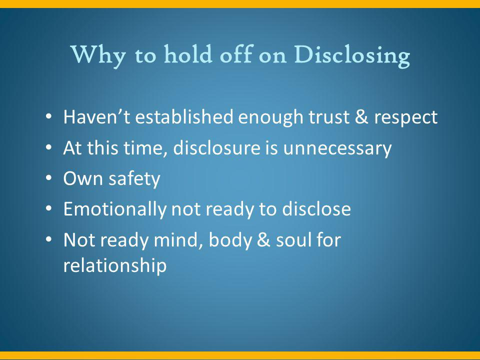 Why to hold off on Disclosing
