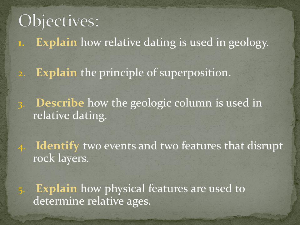 Objectives: Explain how relative dating is used in geology.