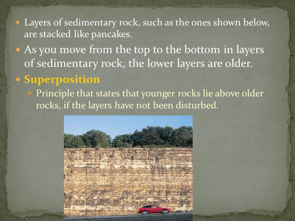 Layers of sedimentary rock, such as the ones shown below, are stacked like pancakes.