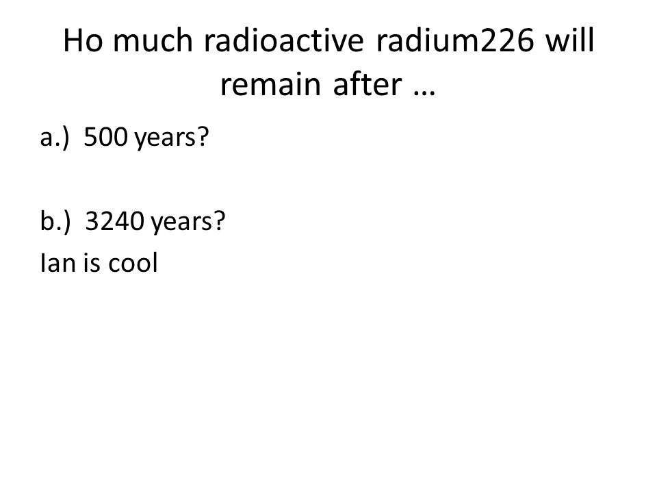 Ho much radioactive radium226 will remain after …