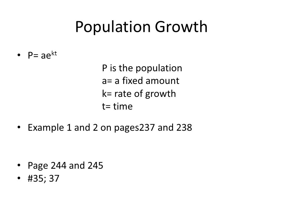 Population Growth P= aekt P is the population a= a fixed amount