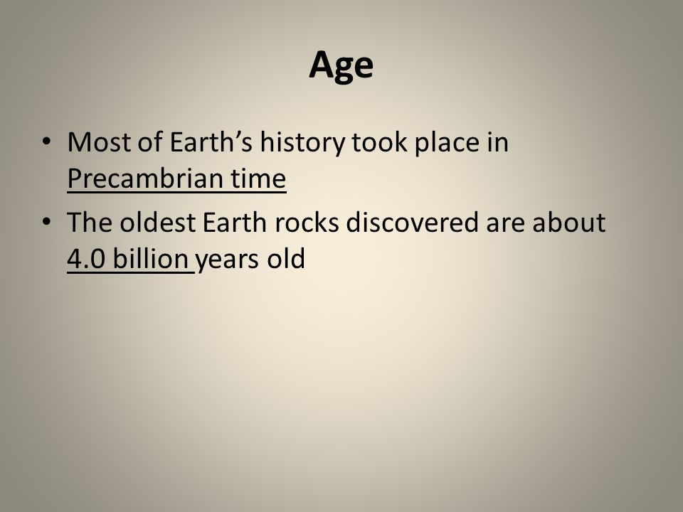 Age Most of Earth's history took place in Precambrian time